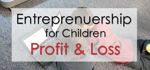 entreprenuership for children profit loss